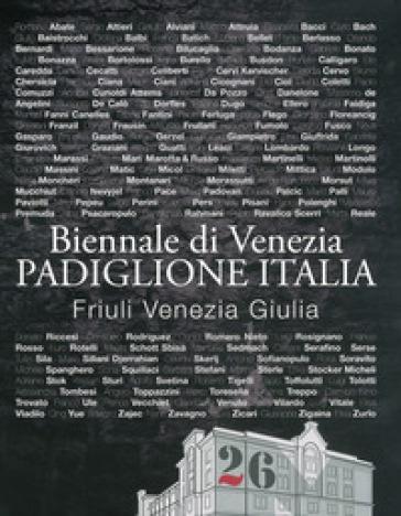 Catalogo Biennale di Venezia. Padiglione Italia. Friuli Venezia Giulia -  pdf epub
