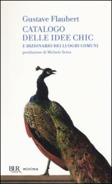 Catalogo delle idee chic e dizionario dei luoghi comuni - Gustave Flaubert |