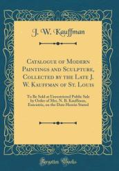 Catalogue of Modern Paintings and Sculpture, Collected by the Late J. W. Kauffman of St. Louis