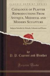 Catalogue of Plaster Reproductions from Antique, Medieval and Modern Sculpture
