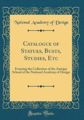 Catalogue of Statues, Busts, Studies, Etc