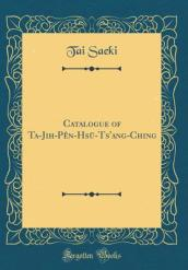 Catalogue of Ta-Jih-Pen-Hsu-Ts ang-Ching (Classic Reprint)