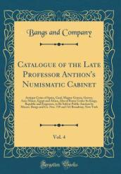 Catalogue of the Late Professor Anthon s Numismatic Cabinet, Vol. 4