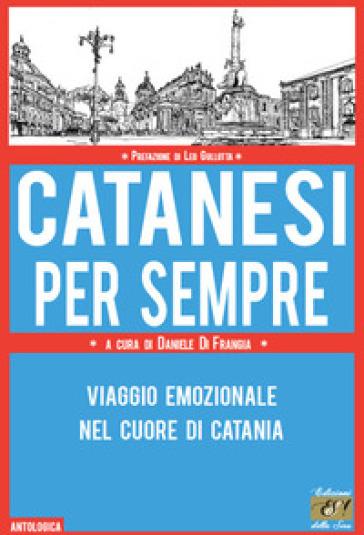 Catanesi per sempre. Viaggio emozionale nel cuore di Catania - D. Di Frangia | Jonathanterrington.com