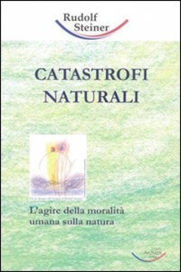 Catastrofi naturali. Come responsabilità morale - Rudolph Steiner | Thecosgala.com