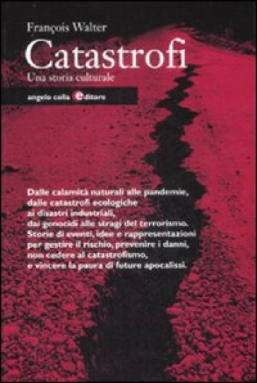 Catastrofi. Una storia culturale - François Walter |