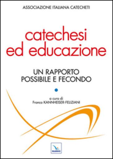 Catechesi ed educazione. Un rapporto possibile e fecondo - F. Feliziani Kannheiser |