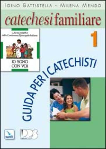 Catechesi familiare. Guida per i catechisti. 1. - Igino Battistella |