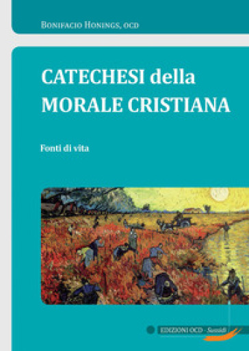 Catechesi della morale cristiana. Fonti di vita - Bonifacio Honings |