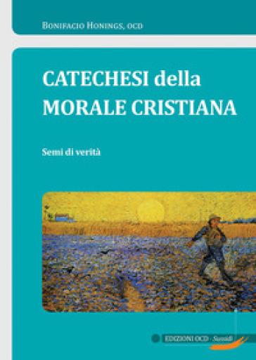 Catechesi della morale cristiana. Semi di verità - Bonifacio Honings | Kritjur.org