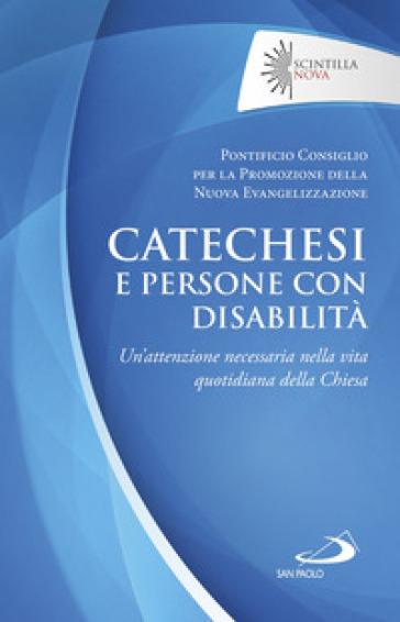 Catechesi e persone con disabilità. Un'attenzione necessaria nella vita quotidiana della Chiesa - Pontificio Consiglio per la Promozione della Nuova Evangelizzazione |