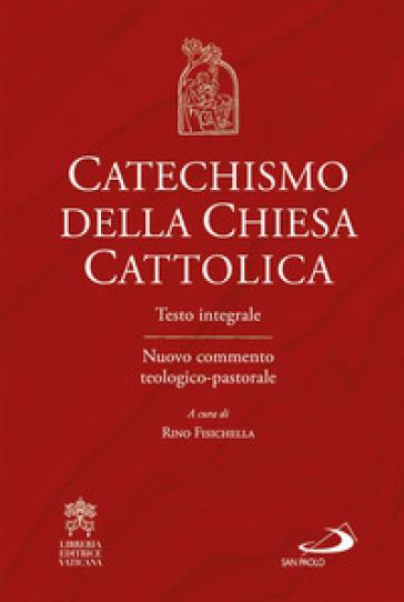 Catechismo della Chiesa cattolica. Testo integrale. Nuovo commento teologico-pastorale - Rino Fisichella |