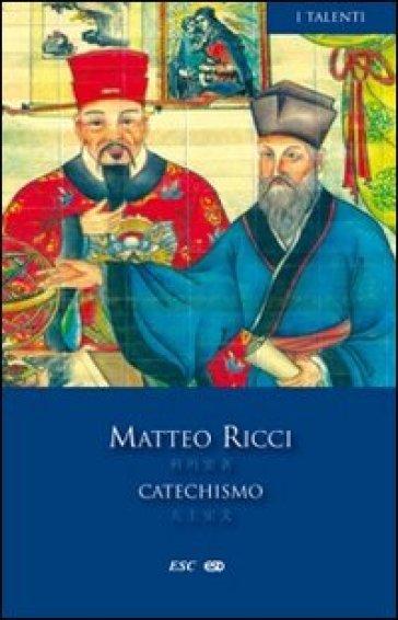 Catechismo. Testo cinese a fronte - Matteo Ricci |