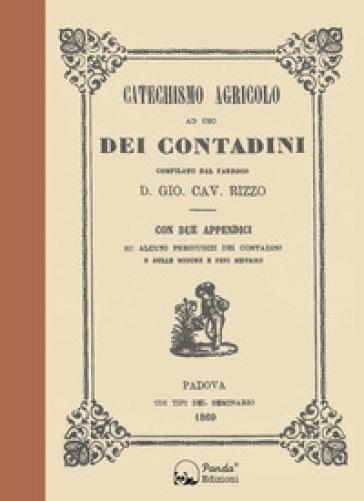 Catechismo agricolo ad uso dei contadini - Giovanni Rizzo |