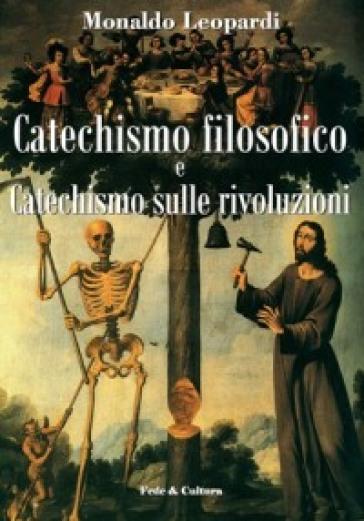 Catechismo filosofico e catechismo sulle rivoluzioni - Monaldo Leopardi  