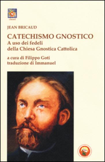 Catechismo gnostico a uso dei fedeli della Chiesa gnostica cattolica - Jean Bricaud  