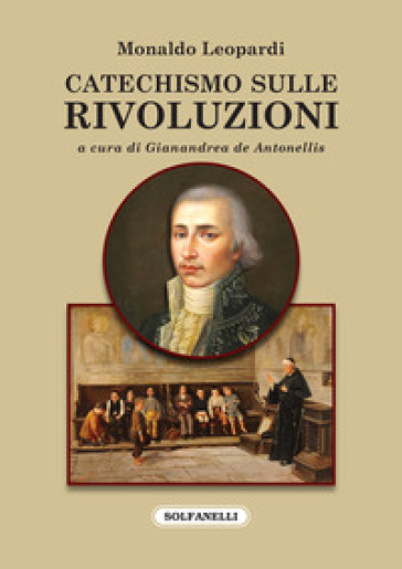 Catechismo sulle rivoluzioni e Otto giorni dedicati ai liberali illusi - Monaldo Leopardi  