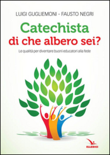 Catechista, di che albero sei? Le qualità per diventare buoni educatori alla fede - Luigi Guglielmoni | Rochesterscifianimecon.com