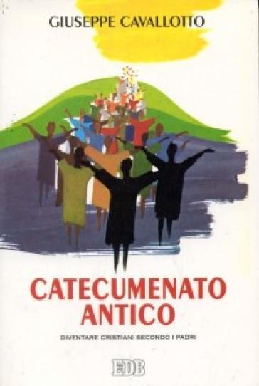 Catecumenato antico. Diventare cristiani secondo i Padri - Giuseppe Cavallotto | Kritjur.org