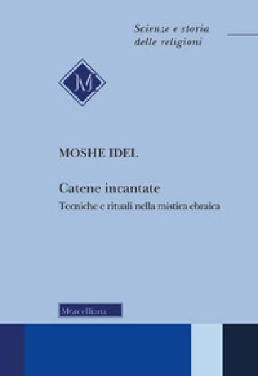 Catene incantate. Tecniche e rituali nella mistica ebraica - Moshe Idel | Thecosgala.com