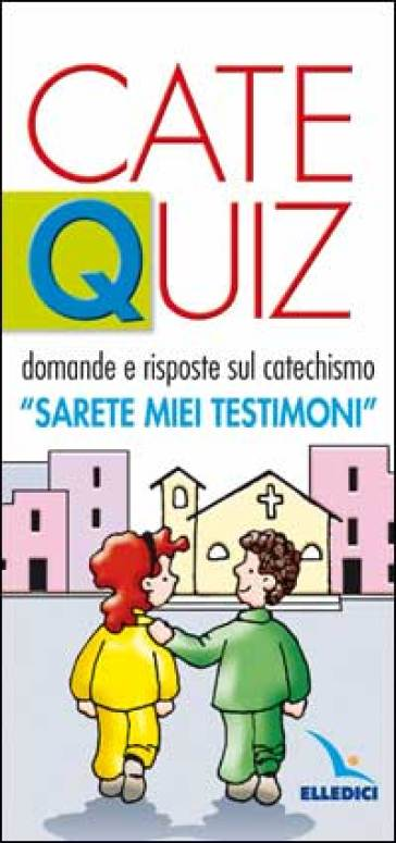 Catequiz. 3.Domande e risposte sul catechismo «Sarete miei testimoni» - Riccardo Davico  