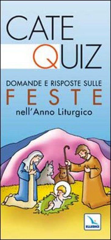 Catequiz. Domande e risposte sulle feste nell'anno liturgico - Riccardo Davico |