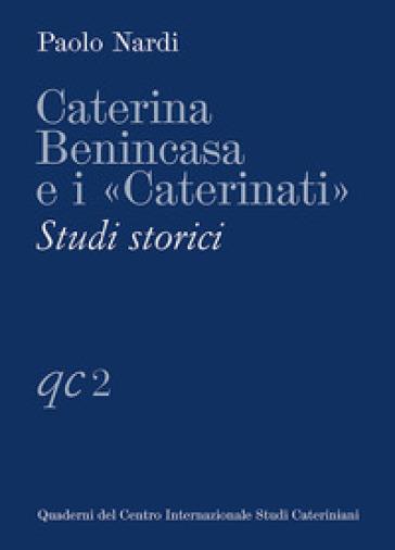 Caterina Benincasa e i «Caterinati». Studi storici - Paolo Nardi |