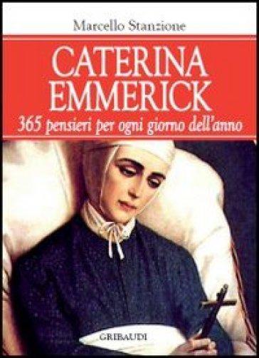 Caterina Emmerick. 365 pensieri per ogni giorno dell'anno - Marcello Stanzione  