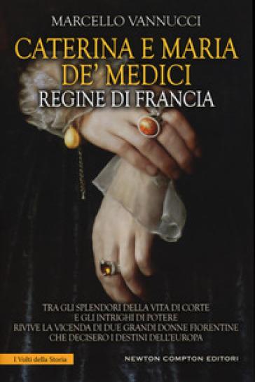 Caterina e Maria de' Medici regine di Francia - Marcello Vannucci | Rochesterscifianimecon.com