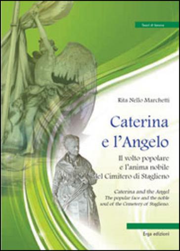 Caterina e l'angelo. Il volto popolare e l'anima nobile del cimitero di Staglieno - Rita Marchetti Nello |