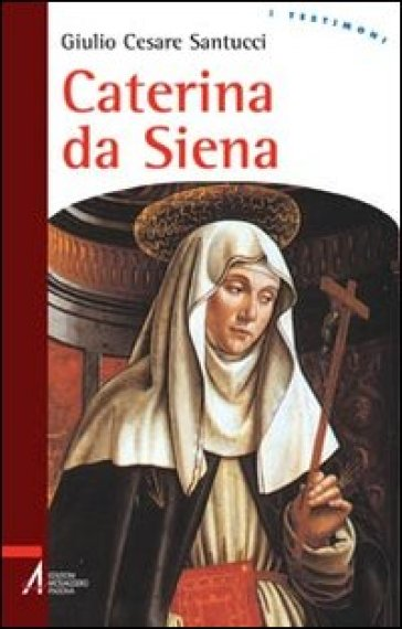 Caterina da Siena - Giulio C. Santucci |