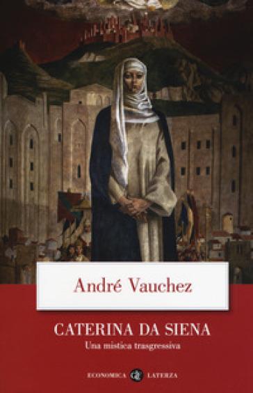 Caterina da Siena. Una mistica trasgressiva - André Vauchez | Rochesterscifianimecon.com