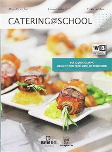 Catering @ school. Per le Scuole superiori. Con e-book. Con espansione online - D. Cristofoli | Rochesterscifianimecon.com