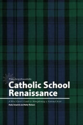 Catholic School Renaissance: A Wise Giver s Guide to Strengthening a National Asset