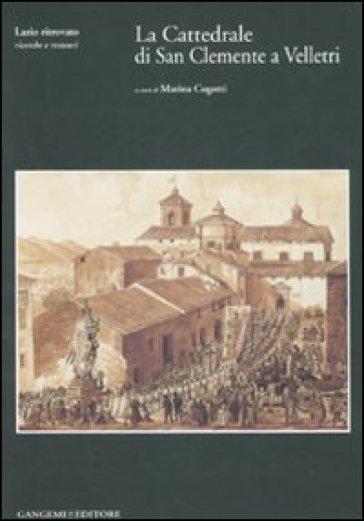 La Cattedrale di San Clemente a Velletri. Con CD-ROM - Marina Cogotti |