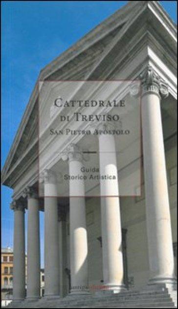 Cattedrale di Treviso San Pietro Apostolo. Guida storico artistica - M. Sole Crespi |