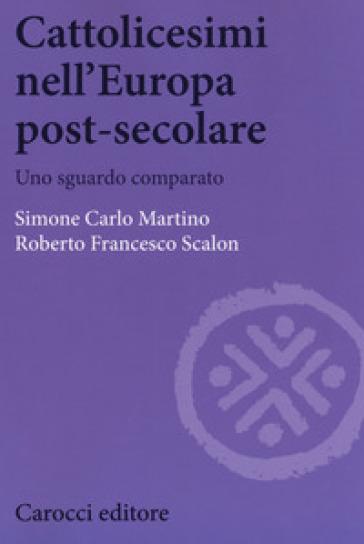 Cattolicesimi nell'Europa post-secolare. Uno sguardo comparato