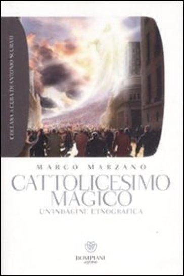 Cattolicesimo magico. Un'indagine etnografica - Marco Marzano   Rochesterscifianimecon.com