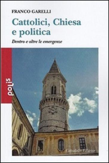 Cattolici, Chiesa e politica. Dentro e oltre le emergenze - Franco Garelli | Kritjur.org