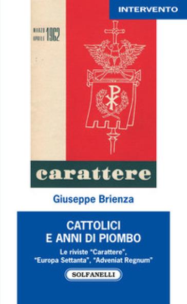 Cattolici e anni di piombo. Le riviste «Carattere», «Europa Settanta», «Adveniat Regnum» - Giuseppe Brienza pdf epub
