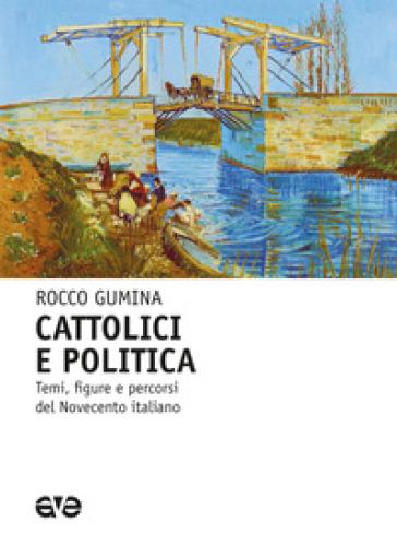 Cattolici e politica. Temi, figure e percorsi del Novecento italiano - Rocco Gumina pdf epub