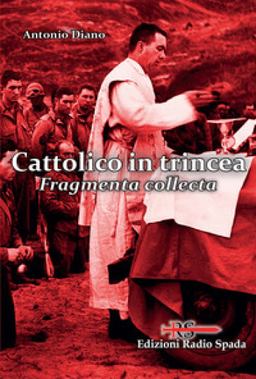 Cattolico in trincea. Fragmenta collecta - Antonio Diano |