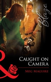 Caught On Camera (Mills & Boon Blaze)