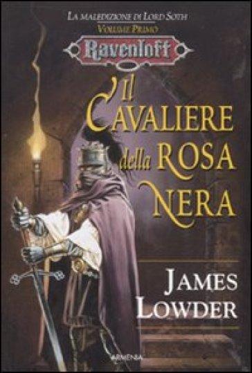 Cavaliere della rosa nera. La maledizione di Lord Soth. Ravenloft (Il) - James Lowder | Rochesterscifianimecon.com