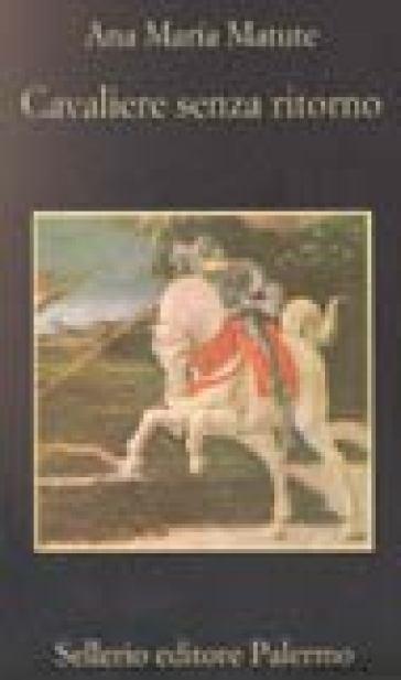 Cavaliere senza ritorno - Ana Maria Matute |