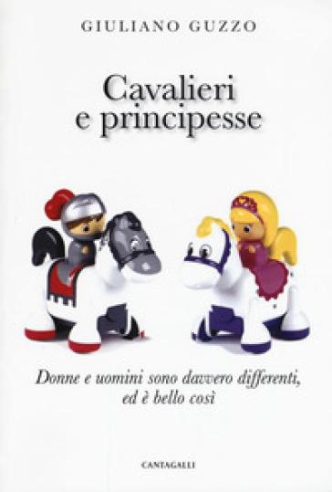 Cavalieri e principesse. Donne e uomini sono davvero differenti, ed è bello così - Giuliano Guzzo pdf epub