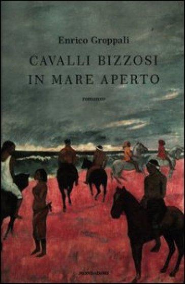 Cavalli bizzosi in mare aperto - Enrico Groppali pdf epub