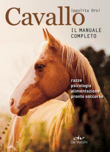 Cavallo. Il manuale completo - Ippolita Orsi  