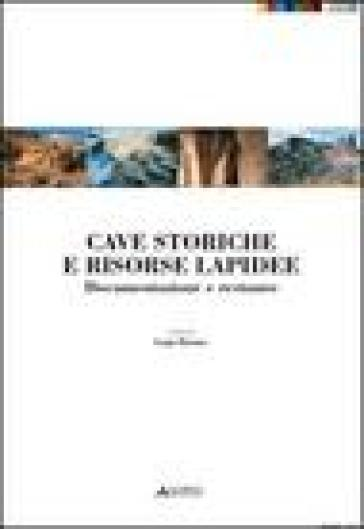 Cave storiche e risorse lapidee. Documentazione e restuaro - Luigi Marino |