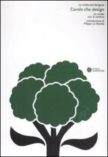 Cavolo che design. 70 ricette con le verdure - Filippo La Mantia |